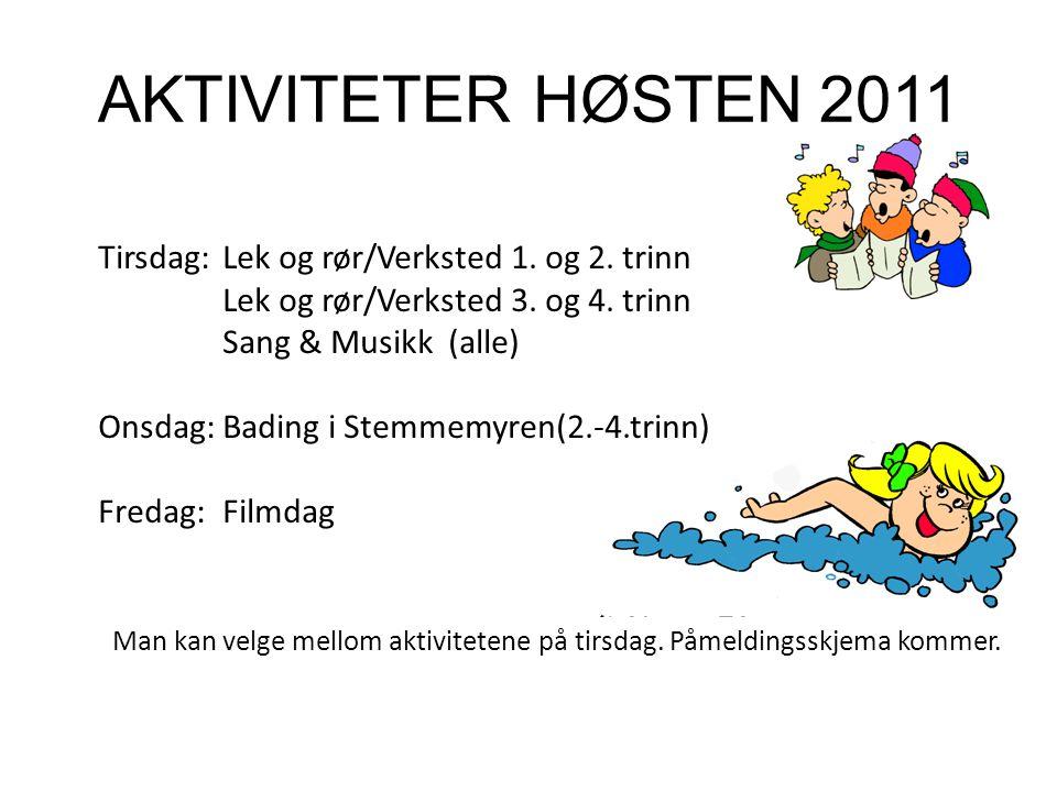 AKTIVITETER HØSTEN 2011 Tirsdag:Lek og rør/Verksted 1. og 2. trinn Lek og rør/Verksted 3. og 4. trinn Sang & Musikk (alle) Onsdag:Bading i Stemmemyren