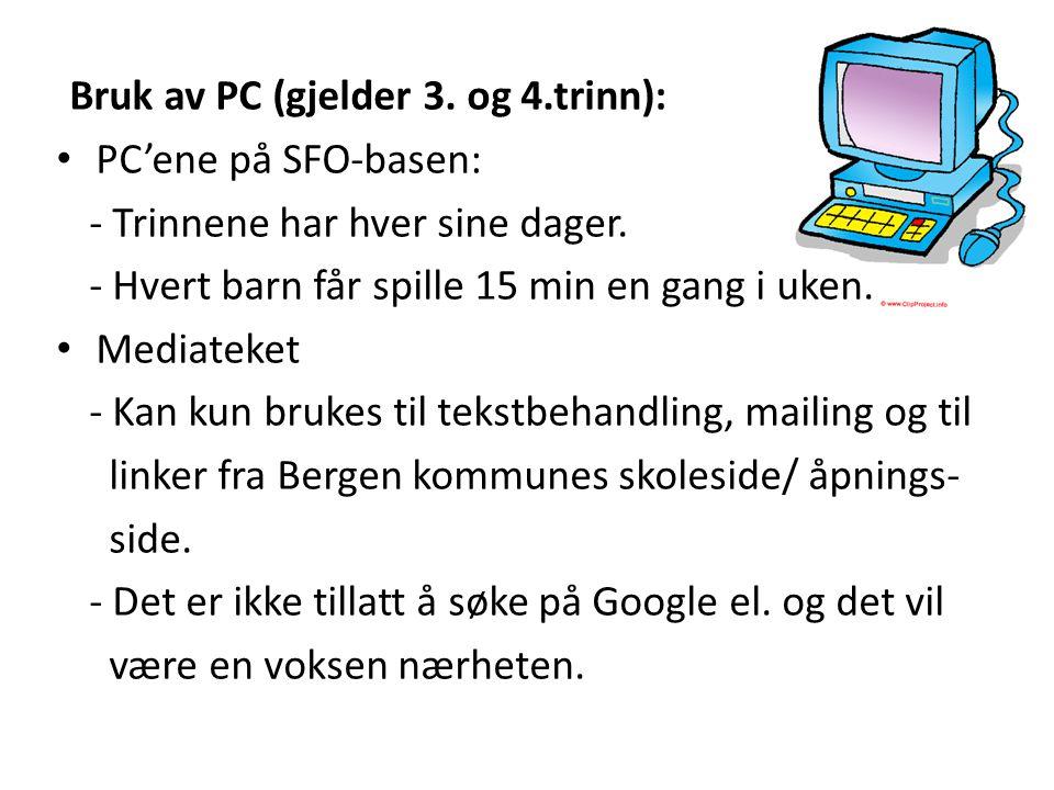 Bruk av PC (gjelder 3.og 4.trinn): PC'ene på SFO-basen: - Trinnene har hver sine dager.