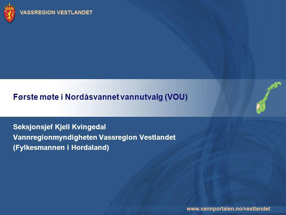 Første møte i Nordåsvannet vannutvalg (VOU) Seksjonsjef Kjell Kvingedal Vannregionmyndigheten Vassregion Vestlandet (Fylkesmannen i Hordaland)