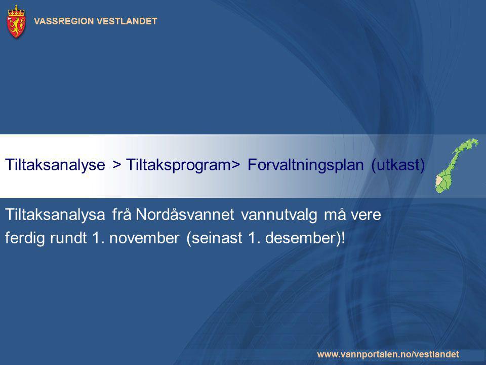 Tiltaksanalyse > Tiltaksprogram> Forvaltningsplan (utkast) Tiltaksanalysa frå Nordåsvannet vannutvalg må vere ferdig rundt 1. november (seinast 1. des