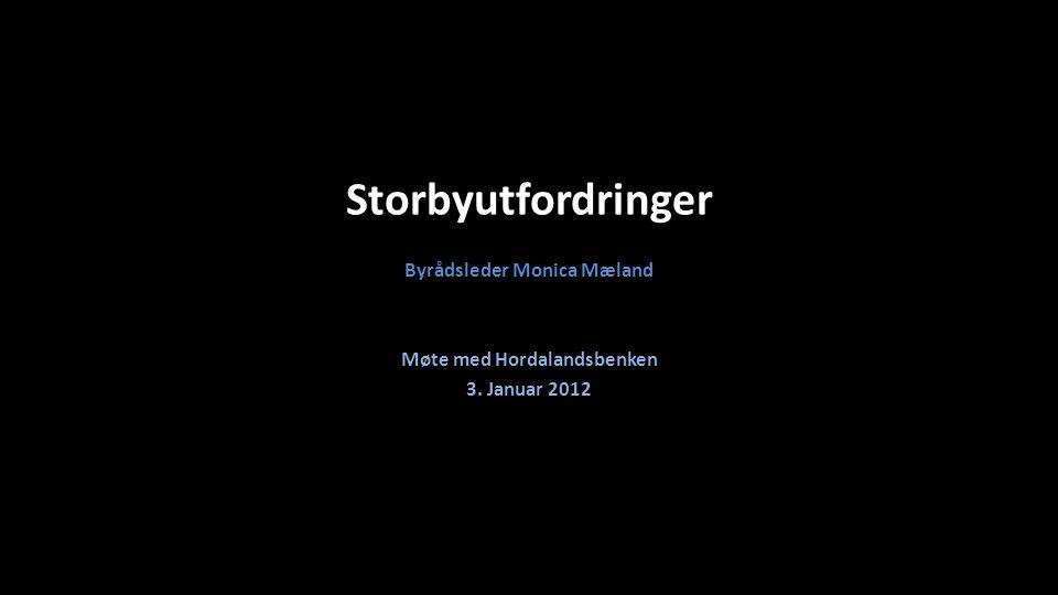 Storbyutfordringer Byrådsleder Monica Mæland Møte med Hordalandsbenken 3. Januar 2012