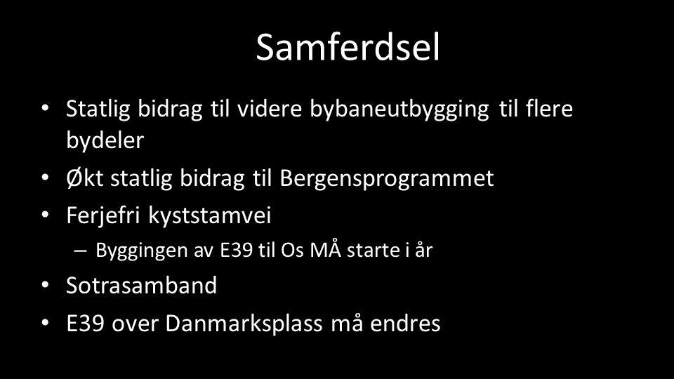 Samferdsel Statlig bidrag til videre bybaneutbygging til flere bydeler Økt statlig bidrag til Bergensprogrammet Ferjefri kyststamvei – Byggingen av E39 til Os MÅ starte i år Sotrasamband E39 over Danmarksplass må endres