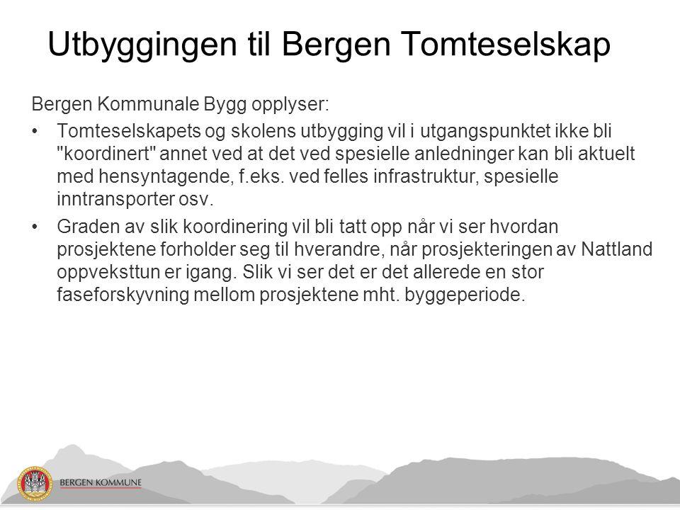 Bergen Kommunale Bygg opplyser: Tomteselskapets og skolens utbygging vil i utgangspunktet ikke bli koordinert annet ved at det ved spesielle anledninger kan bli aktuelt med hensyntagende, f.eks.