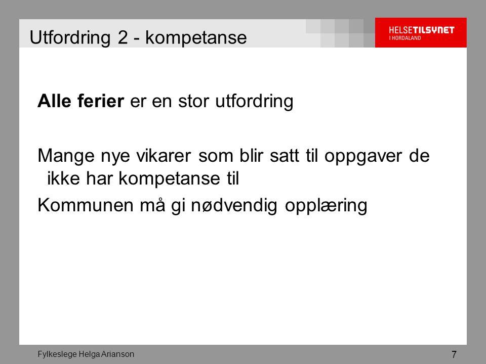 Fylkeslege Helga Arianson 8 Utfordring 3 – kapasitet og kontinuitet Høyere terskel for å få fast plass i sykehjem nå enn for 5-10 år siden - klagesaker gis medhold - tilsyn - annen kontakt og informasjon Stort press og store utfordringer i hjemmetjenestene