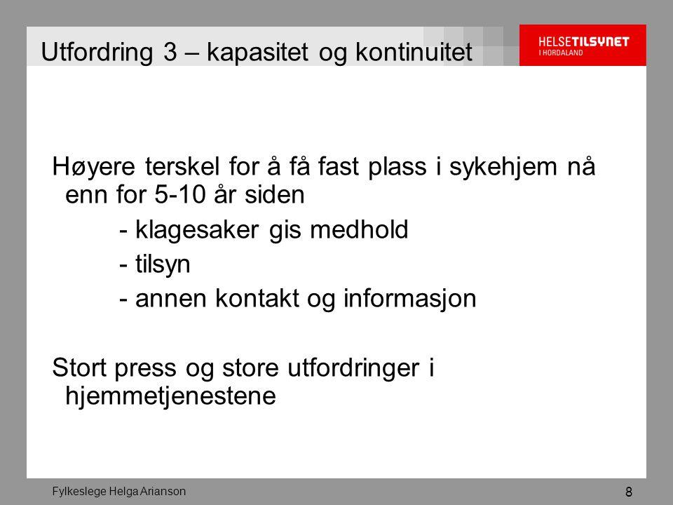 Fylkeslege Helga Arianson 8 Utfordring 3 – kapasitet og kontinuitet Høyere terskel for å få fast plass i sykehjem nå enn for 5-10 år siden - klagesake