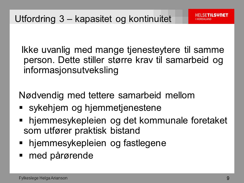 Fylkeslege Helga Arianson 10 Oppsummert –Raskere saksbehandling av klagesaker –Styrking av kompetanse –Større kapasitet og bedre samarbeid/kontinuitet