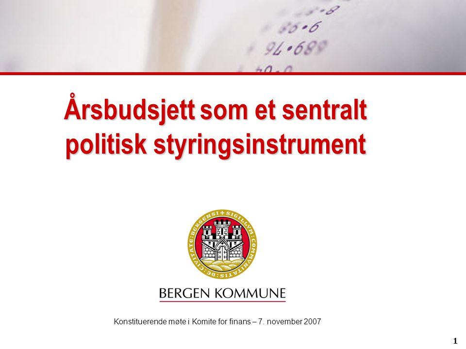1 Årsbudsjett som et sentralt politisk styringsinstrument Konstituerende møte i Komite for finans – 7. november 2007