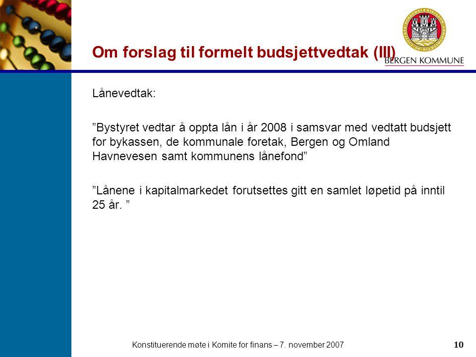 """Konstituerende møte i Komite for finans – 7. november 200710 Om forslag til formelt budsjettvedtak (III) Lånevedtak: """"Bystyret vedtar å oppta lån i år"""
