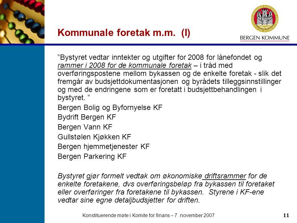 "Konstituerende møte i Komite for finans – 7. november 200711 Kommunale foretak m.m. (I) ""Bystyret vedtar inntekter og utgifter for 2008 for lånefondet"
