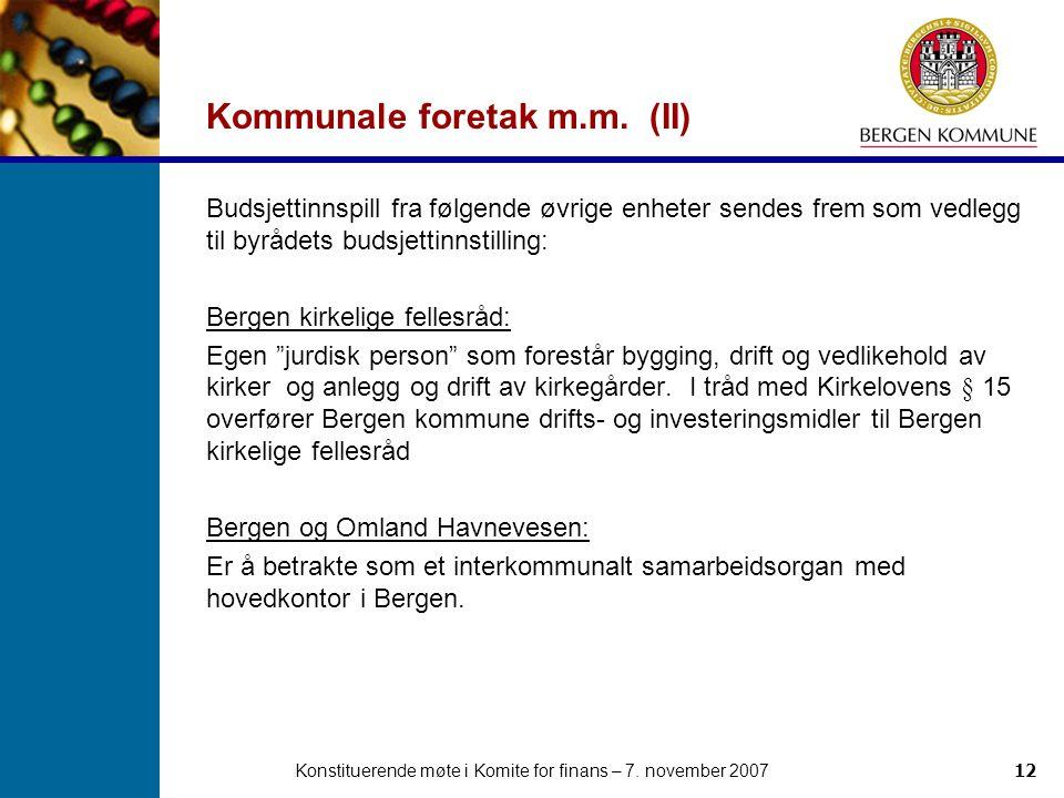 Konstituerende møte i Komite for finans – 7. november 200712 Kommunale foretak m.m. (II) Budsjettinnspill fra følgende øvrige enheter sendes frem som