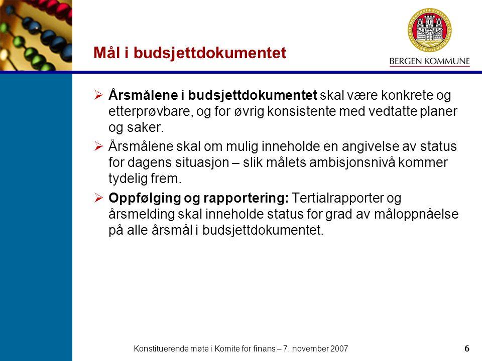 Konstituerende møte i Komite for finans – 7. november 20076 Mål i budsjettdokumentet  Årsmålene i budsjettdokumentet skal være konkrete og etterprøvb