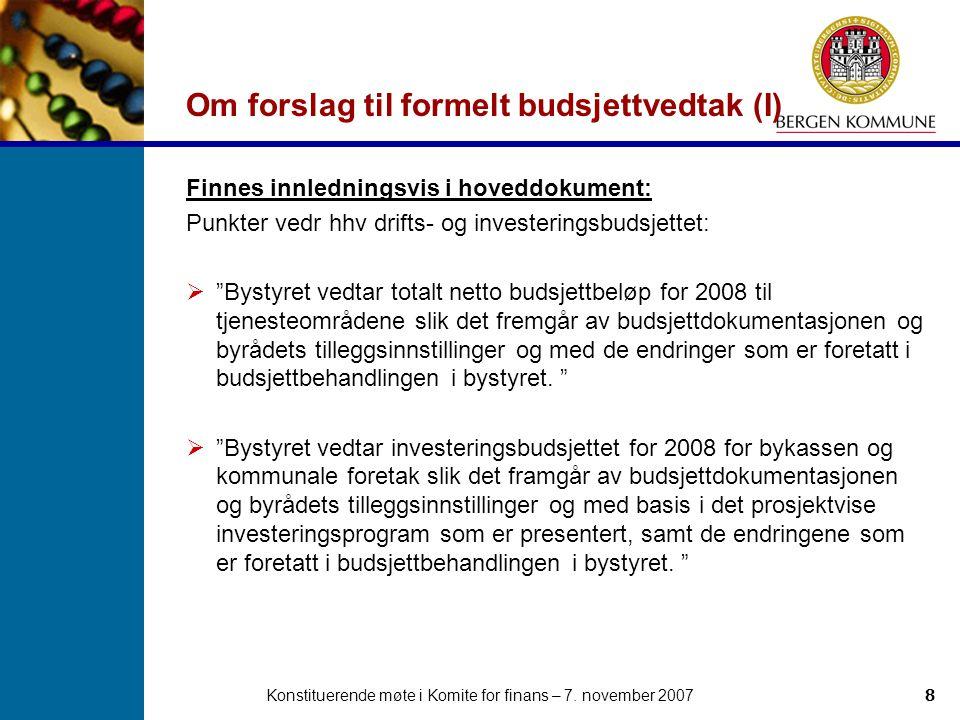 Konstituerende møte i Komite for finans – 7. november 20078 Om forslag til formelt budsjettvedtak (I) Finnes innledningsvis i hoveddokument: Punkter v