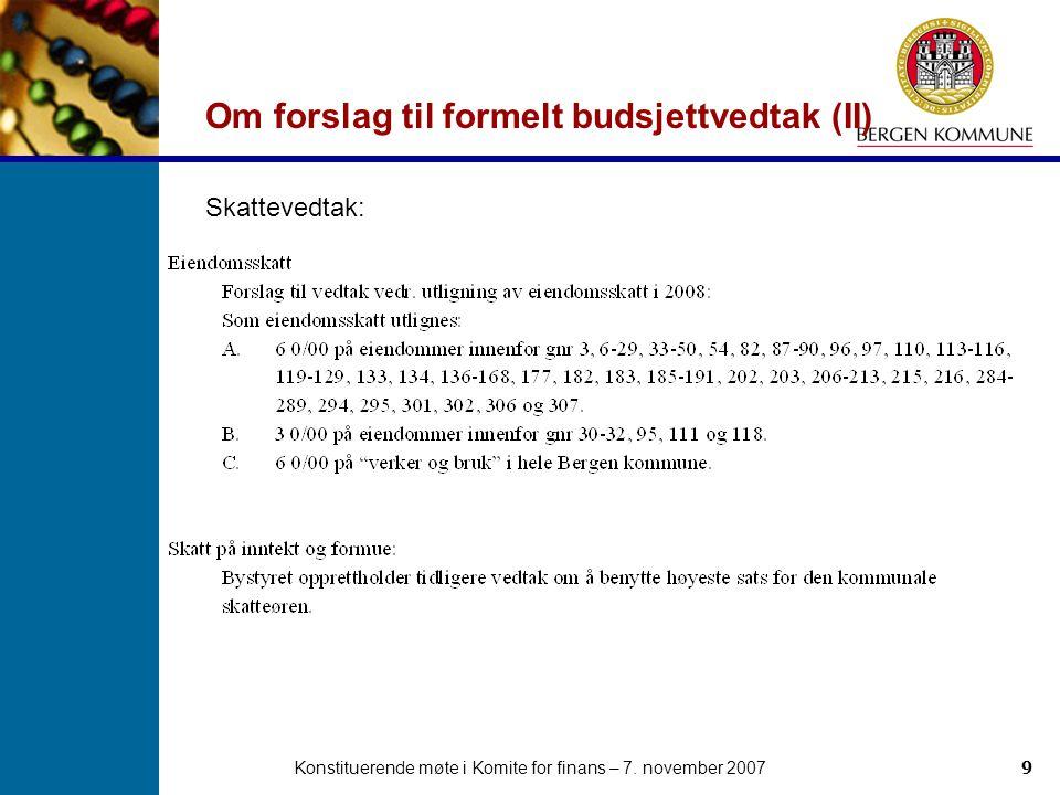 Konstituerende møte i Komite for finans – 7. november 20079 Om forslag til formelt budsjettvedtak (II) Skattevedtak: