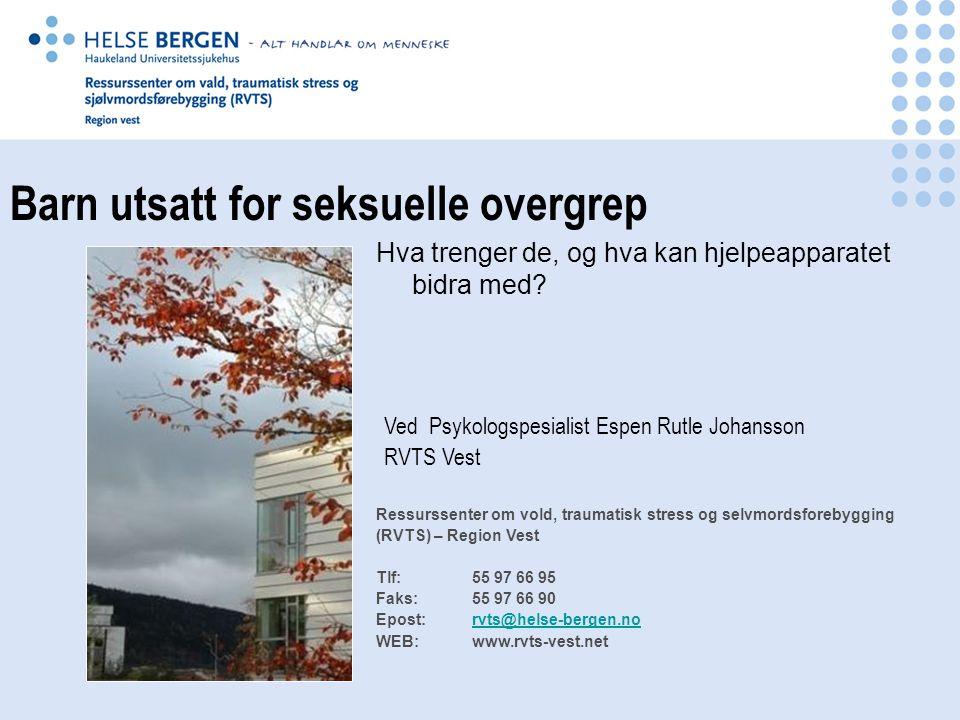 Ved Psykologspesialist Espen Rutle Johansson RVTS Vest Ressurssenter om vold, traumatisk stress og selvmordsforebygging (RVTS) – Region Vest Tlf:55 97