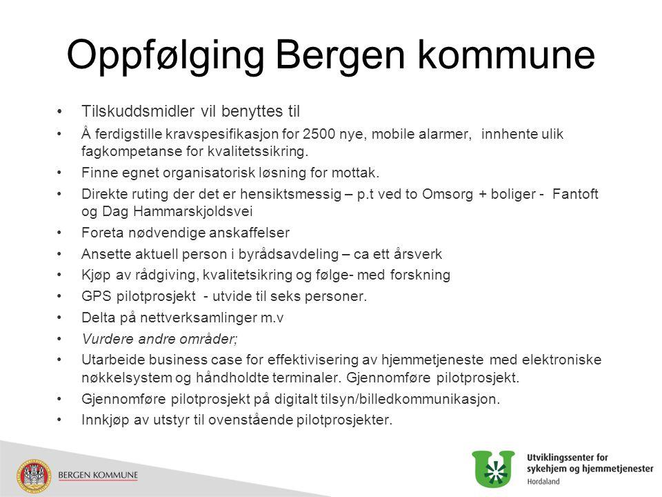 Oppfølging Bergen kommune Tilskuddsmidler vil benyttes til Å ferdigstille kravspesifikasjon for 2500 nye, mobile alarmer, innhente ulik fagkompetanse for kvalitetssikring.