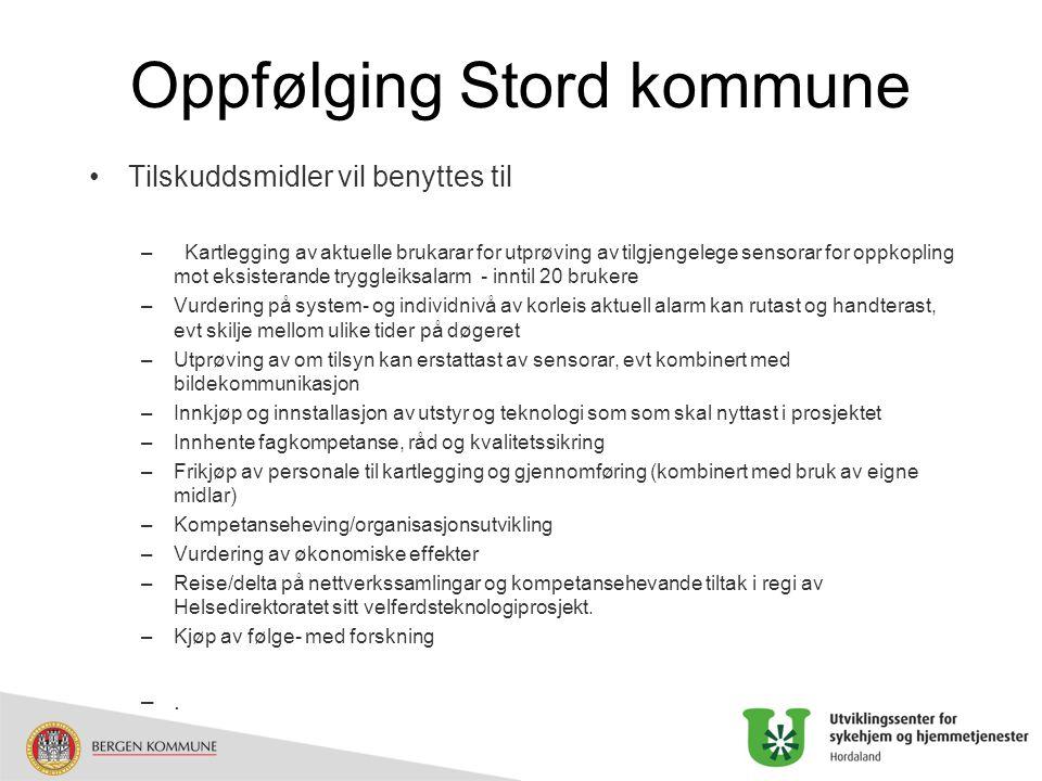Oppfølging Stord kommune Tilskuddsmidler vil benyttes til – Kartlegging av aktuelle brukarar for utprøving av tilgjengelege sensorar for oppkopling mo