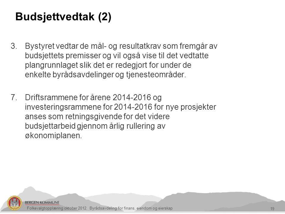Budsjettvedtak (2) 19 Folkevalgtopplæring oktober 2012. Byrådsavdeling for finans, eiendom og eierskap 3.Bystyret vedtar de mål- og resultatkrav som f
