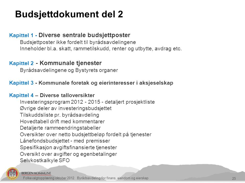 Budsjettdokument del 2 25 Folkevalgtopplæring oktober 2012. Byrådsavdeling for finans, eiendom og eierskap Kapittel 1 - Diverse sentrale budsjettposte