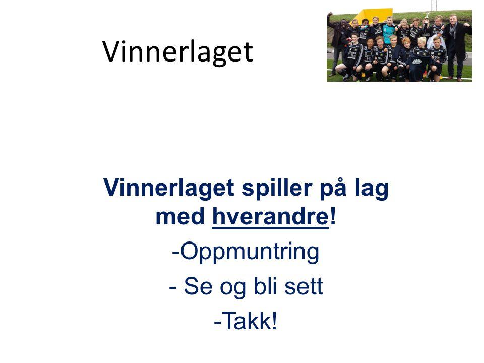 Vinnerlaget Vinnerlaget spiller på lag med hverandre! -Oppmuntring - Se og bli sett -Takk!