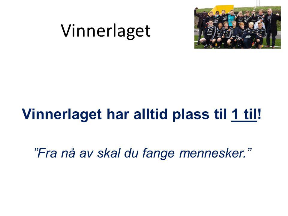 """Vinnerlaget Vinnerlaget har alltid plass til 1 til! """"Fra nå av skal du fange mennesker."""""""