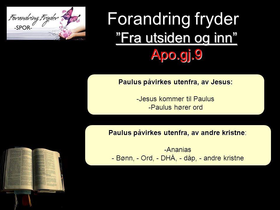 Paulus påvirkes utenfra, av Jesus: -Jesus kommer til Paulus -Paulus hører ord Forandring fryder Paulus påvirkes utenfra, av andre kristne: -Ananias -