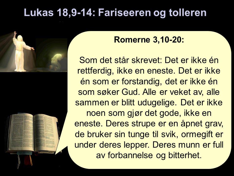 Lukas 18,9-14: Fariseeren og tolleren Romerne 3,10-20: Som det står skrevet: Det er ikke én rettferdig, ikke en eneste.