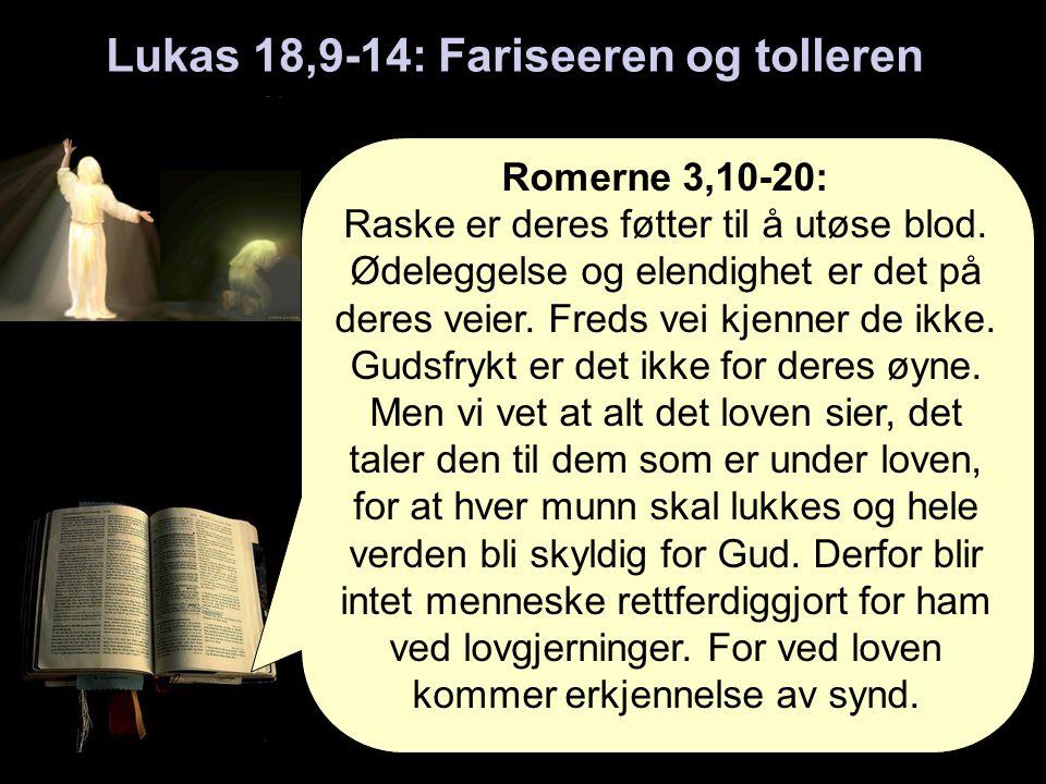 Lukas 18,9-14: Fariseeren og tolleren Romerne 3,10-20: Raske er deres føtter til å utøse blod.