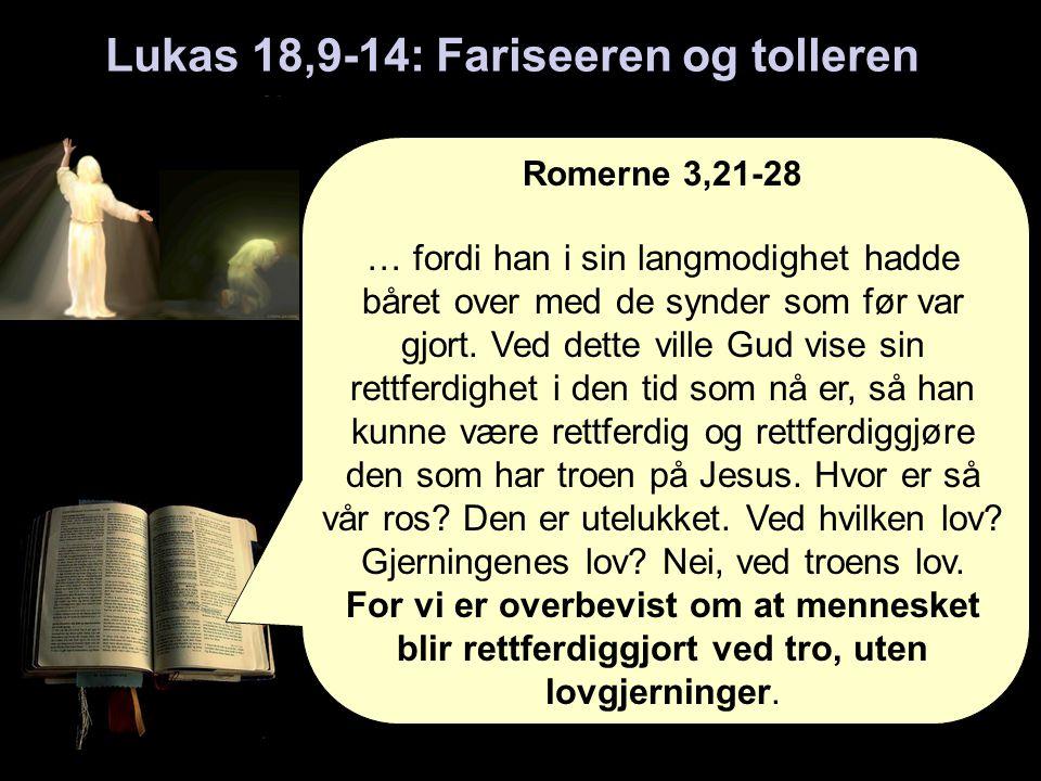 Lukas 18,9-14: Fariseeren og tolleren Romerne 3,21-28 … fordi han i sin langmodighet hadde båret over med de synder som før var gjort.