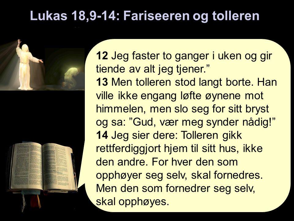 Lukas 18,9-14: Fariseeren og tolleren 12 Jeg faster to ganger i uken og gir tiende av alt jeg tjener. 13 Men tolleren stod langt borte.