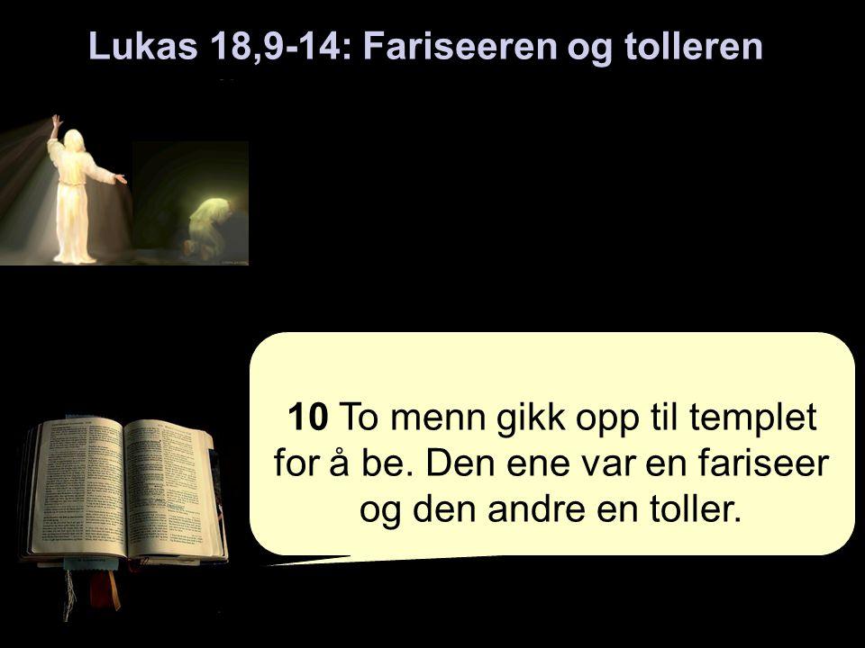 Lukas 18,9-14: Fariseeren og tolleren 11 Fariseeren stod for seg selv og bad slik: Gud, jeg takker deg fordi jeg ikke er som andre mennesker: røvere, urettferdige, horkarer - eller som denne tolleren. 12 Jeg faster to ganger i uken og gir tiende av alt jeg tjener.