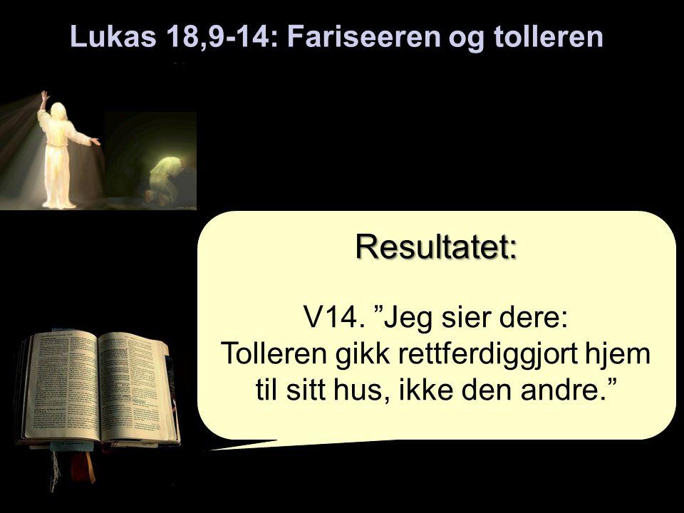 Lukas 18,9-14: Fariseeren og tolleren Resultatet: V14.
