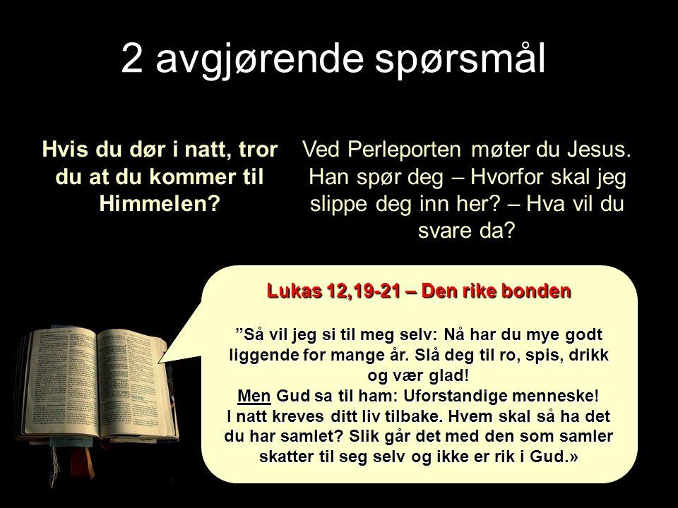 """2 avgjørende spørsmål Lukas 12,19-21 – Den rike bonden """"Så vil jeg si til meg selv: Nå har du mye godt liggende for mange år. Slå deg til ro, spis, dr"""