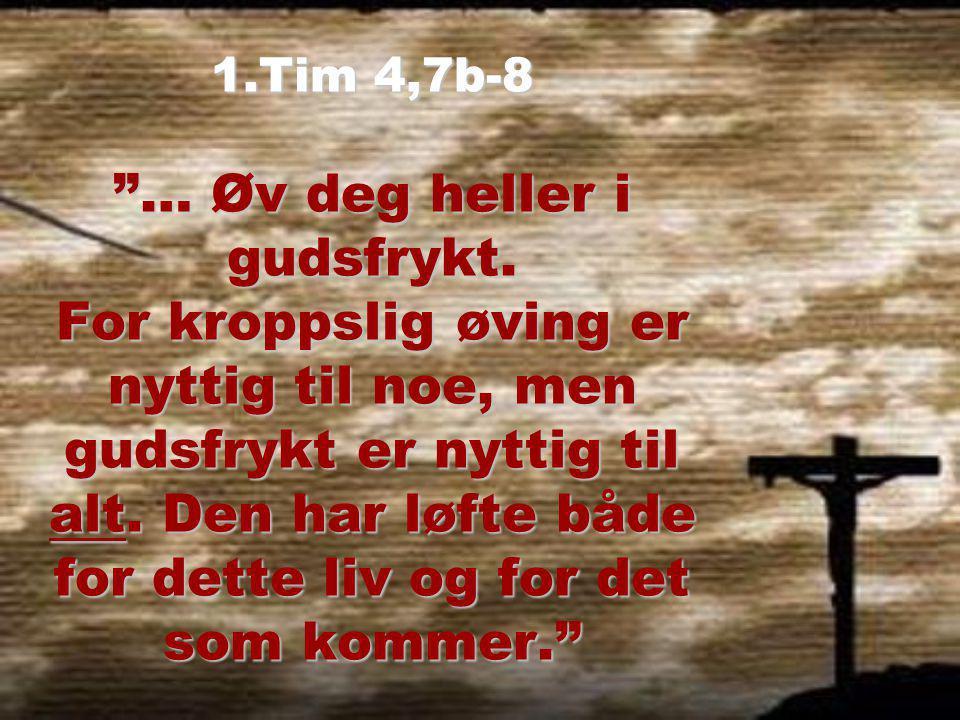 … øv deg i gudsfrykt! TroTro TilhøreTilhøre TilbeTilbe TjeneTjene
