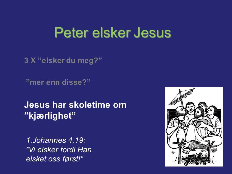 """Peter elsker Jesus 3 X """"elsker du meg?"""" """"mer enn disse?"""" Jesus har skoletime om """"kjærlighet"""" 1.Johannes 4,19: """"Vi elsker fordi Han elsket oss først!"""""""