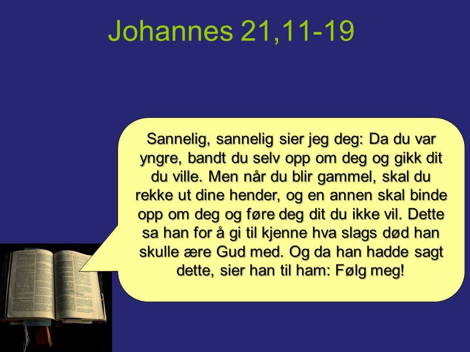 Johannes 21,11-19 Sannelig, sannelig sier jeg deg: Da du var yngre, bandt du selv opp om deg og gikk dit du ville. Men når du blir gammel, skal du rek