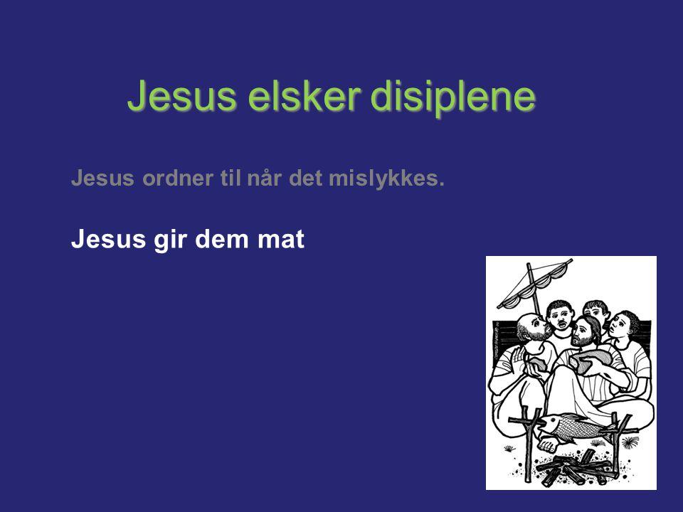 Jesus elsker disiplene Jesus ordner til når det mislykkes. Jesus gir dem mat