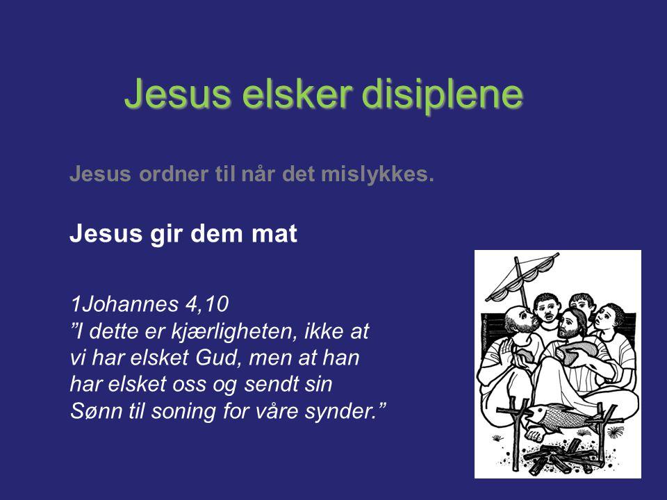 """Jesus elsker disiplene Jesus ordner til når det mislykkes. Jesus gir dem mat 1Johannes 4,10 """"I dette er kjærligheten, ikke at vi har elsket Gud, men a"""