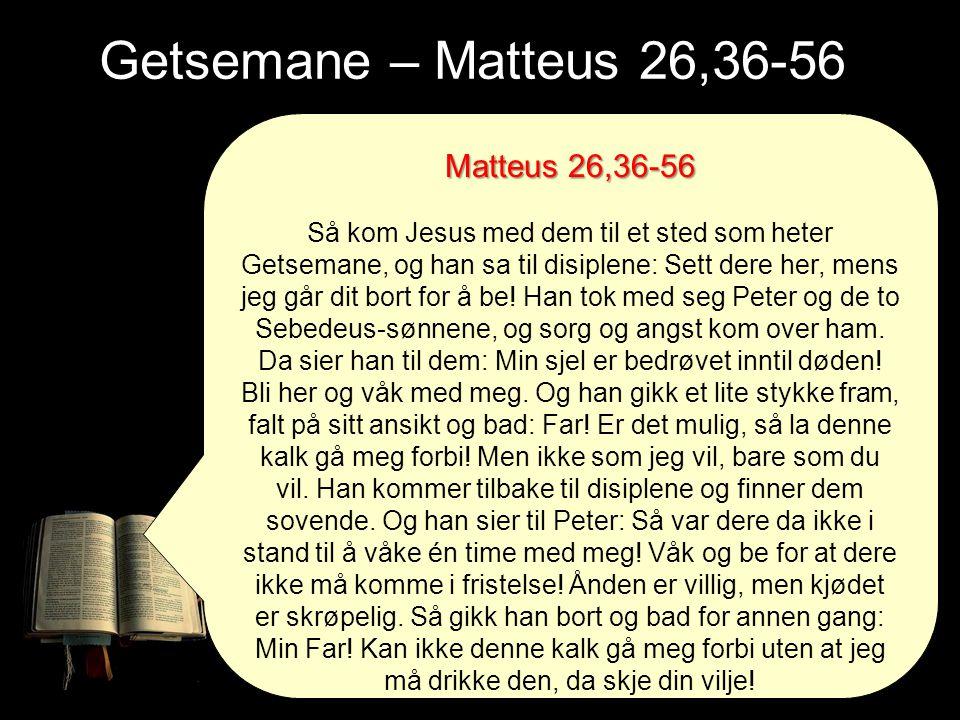 Matteus 26,36-56 Så kom Jesus med dem til et sted som heter Getsemane, og han sa til disiplene: Sett dere her, mens jeg går dit bort for å be! Han tok