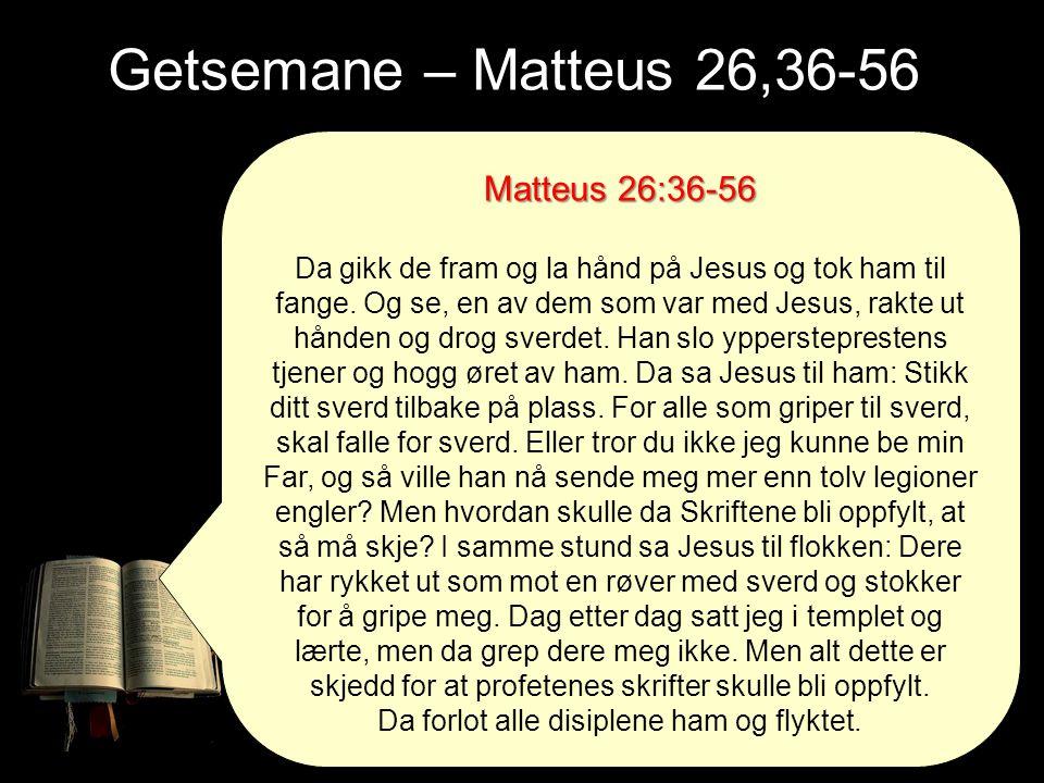 Getsemane – Matteus 26,36-56 Matteus 26:36-56 Da gikk de fram og la hånd på Jesus og tok ham til fange. Og se, en av dem som var med Jesus, rakte ut h