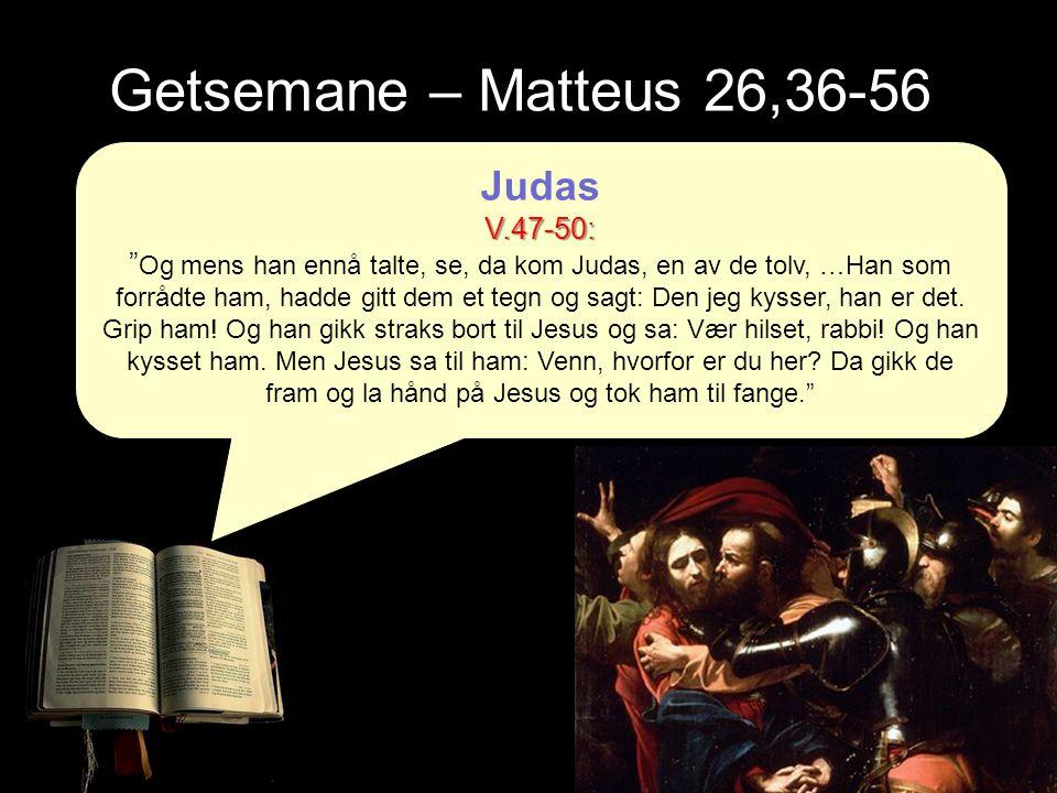 """Getsemane – Matteus 26,36-56 JudasV.47-50: """" Og mens han ennå talte, se, da kom Judas, en av de tolv, …Han som forrådte ham, hadde gitt dem et tegn og"""