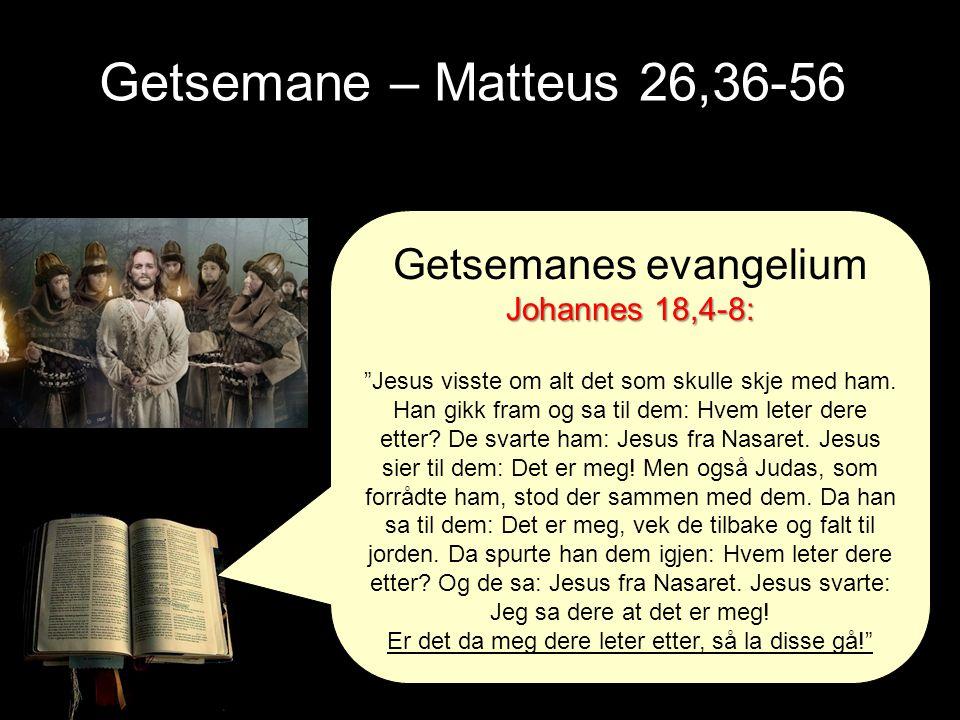 """Getsemane – Matteus 26,36-56 Getsemanes evangelium Johannes 18,4-8: """"Jesus visste om alt det som skulle skje med ham. Han gikk fram og sa til dem: Hve"""