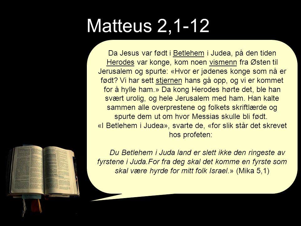 Da Jesus var født i Betlehem i Judea, på den tiden Herodes var konge, kom noen vismenn fra Østen til Jerusalem og spurte: «Hvor er jødenes konge som n