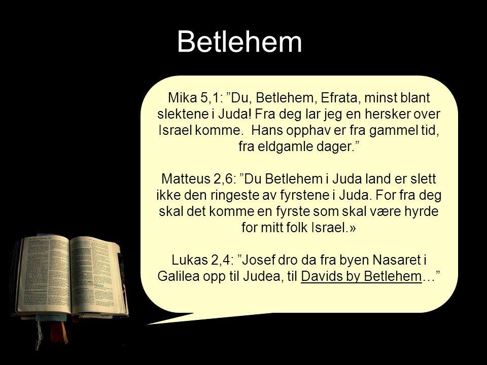 """Betlehem Mika 5,1: """"Du, Betlehem, Efrata, minst blant slektene i Juda! Fra deg lar jeg en hersker over Israel komme. Hans opphav er fra gammel tid, fr"""