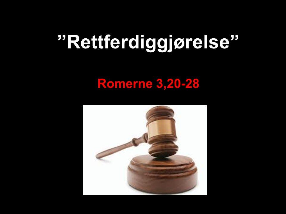 Romerne 3,20-28 For ikke noe menneske blir rettferdig for Gud på grunn av gjerninger som loven krever.