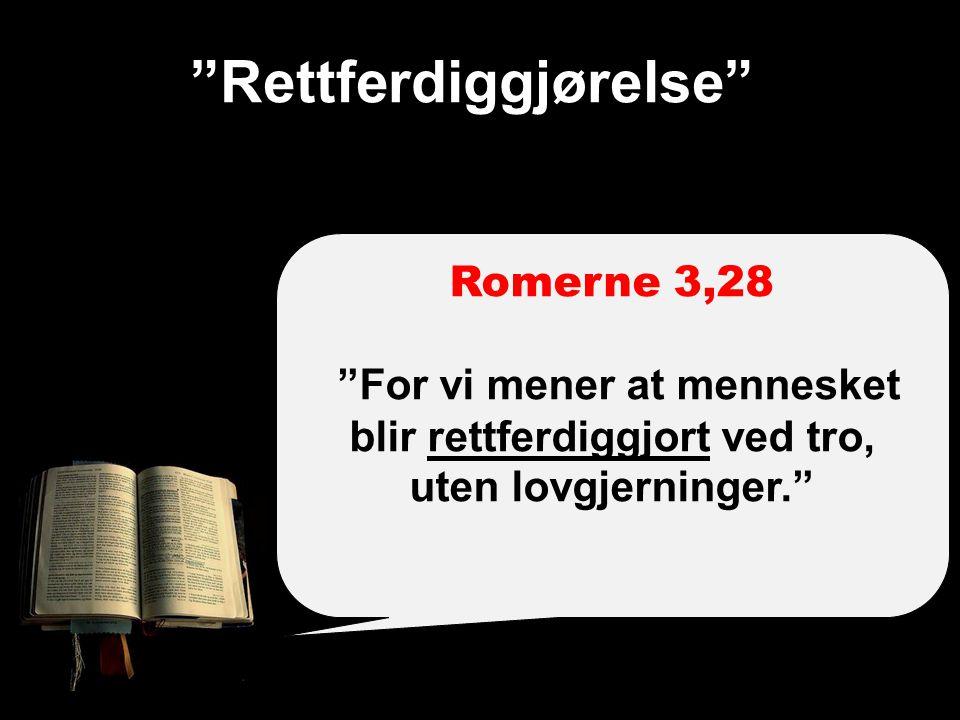 """""""Rettferdiggjørelse"""" Romerne 3,28 """"For vi mener at mennesket blir rettferdiggjort ved tro, uten lovgjerninger."""""""