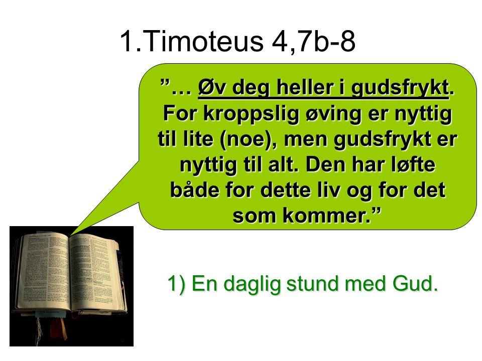 1.Timoteus 4,7b-8 … Øv deg heller i gudsfrykt.