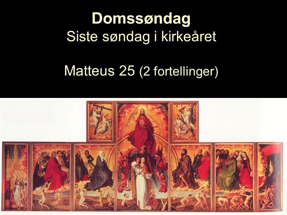 Domssøndag Siste søndag i kirkeåret Matteus 25 (2 fortellinger)