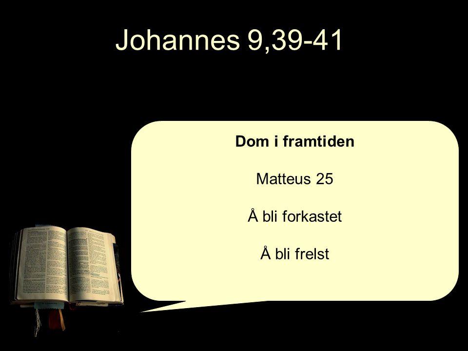 Johannes 9,39-41 Dom i framtiden Matteus 25 Å bli forkastet Å bli frelst