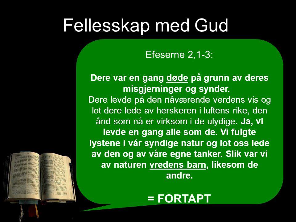 Fellesskap med Gud Efeserne 2,1-3: Dere var en gang døde på grunn av deres misgjerninger og synder. Dere levde på den nåværende verdens vis og lot der
