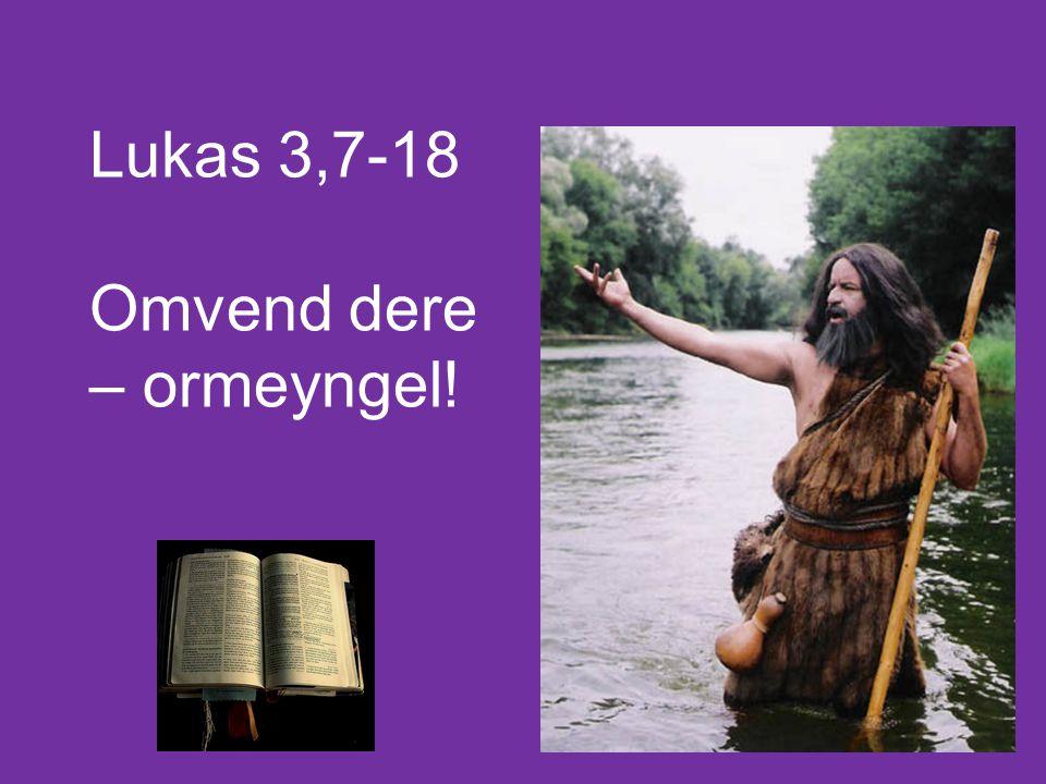 Lukas 3,7-18 Mye folk dro ut for å bli døpt av Johannes, og han sa til dem: «Ormeyngel.